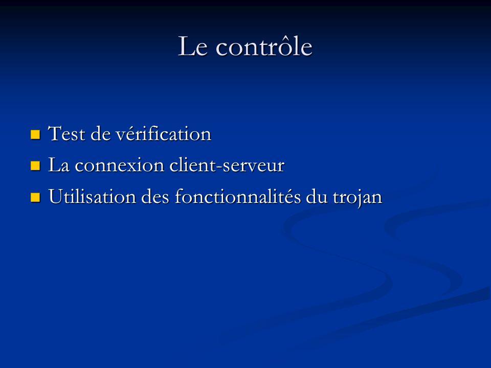 Le contrôle Test de vérification Test de vérification La connexion client-serveur La connexion client-serveur Utilisation des fonctionnalités du trojan Utilisation des fonctionnalités du trojan