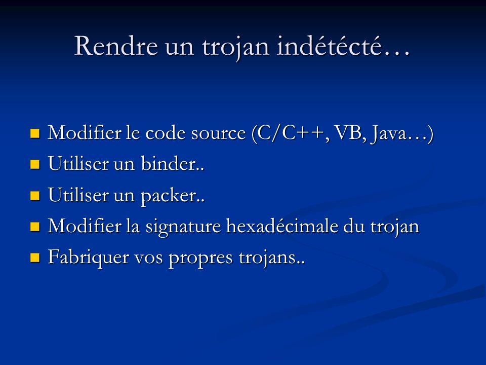 Rendre un trojan indétécté… Modifier le code source (C/C++, VB, Java…) Modifier le code source (C/C++, VB, Java…) Utiliser un binder..