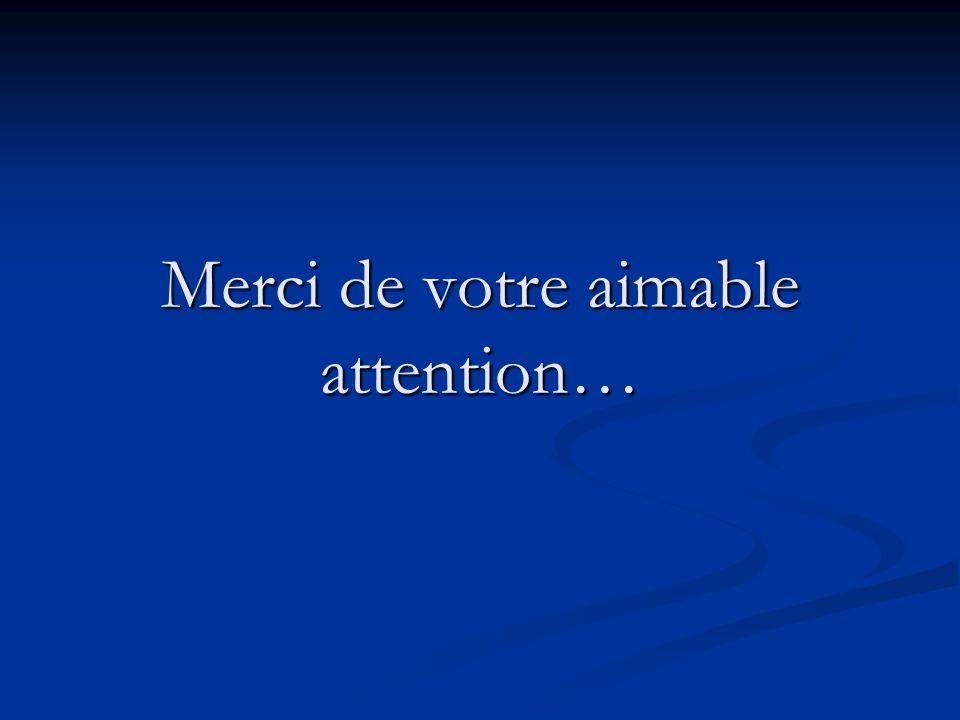 Merci de votre aimable attention…