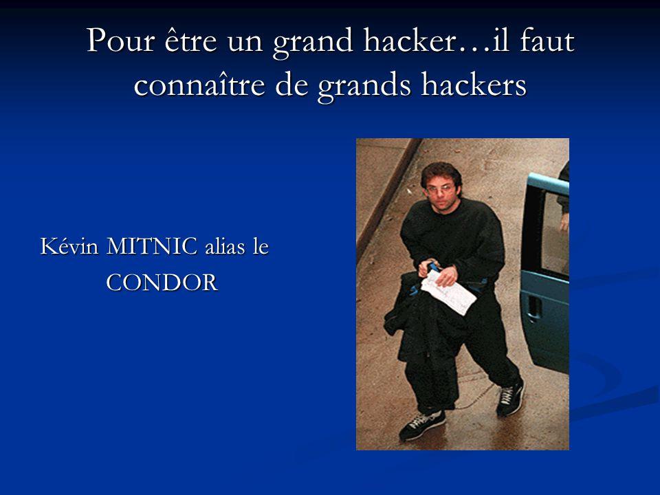 Pour être un grand hacker…il faut connaître de grands hackers Kévin MITNIC alias le CONDOR
