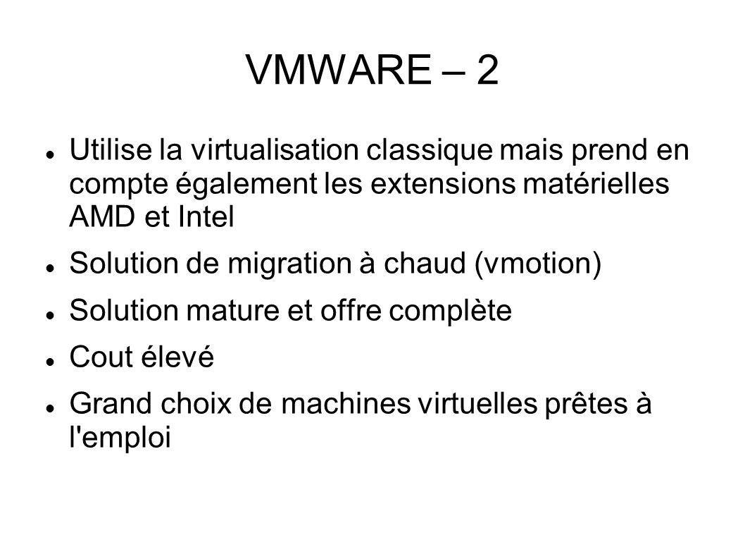VMWARE – 2 Utilise la virtualisation classique mais prend en compte également les extensions matérielles AMD et Intel Solution de migration à chaud (v