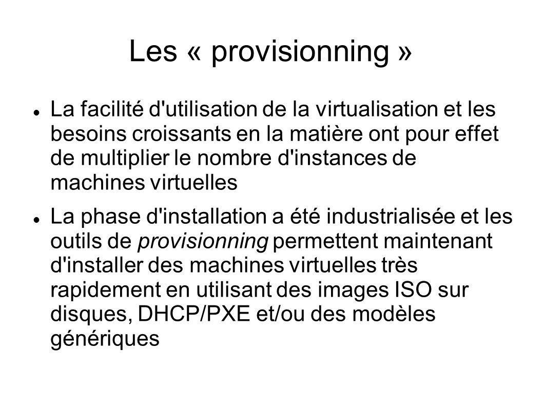 Les « provisionning » La facilité d'utilisation de la virtualisation et les besoins croissants en la matière ont pour effet de multiplier le nombre d'