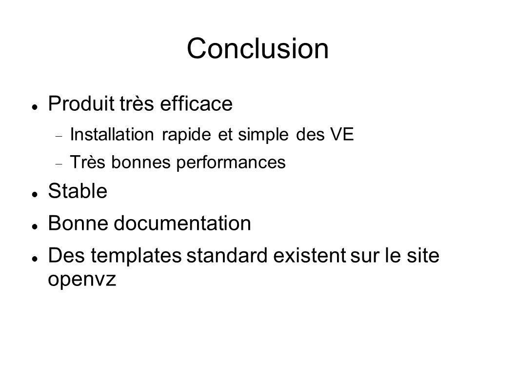 Conclusion Produit très efficace Installation rapide et simple des VE Très bonnes performances Stable Bonne documentation Des templates standard exist
