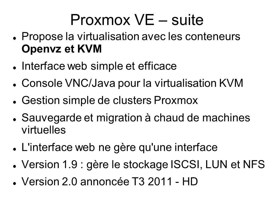Proxmox VE – suite Propose la virtualisation avec les conteneurs Openvz et KVM Interface web simple et efficace Console VNC/Java pour la virtualisatio