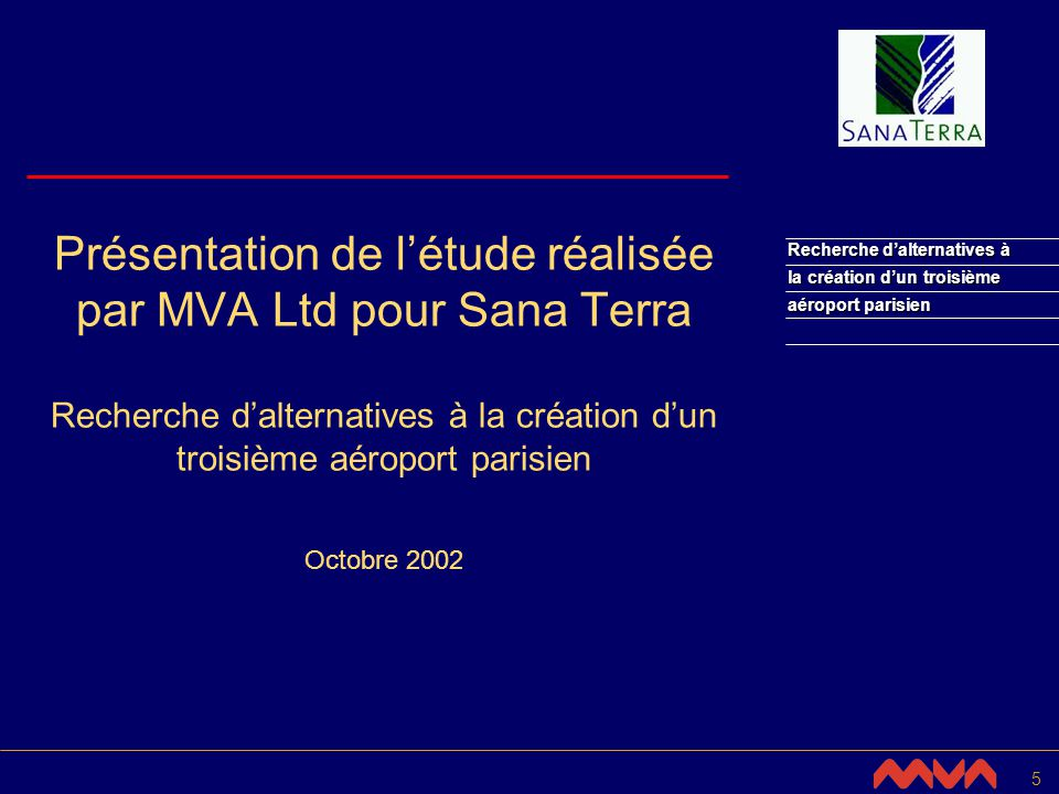 6 Recherche dalternatives à la création dun troisième aéroport parisien Présentation de l étude Une nouvelle approche Analyse de la demande et non pas projection des tendances du passé Prise en compte du développement régional et des impacts sociaux et économiques Orientations dans un contexte européen