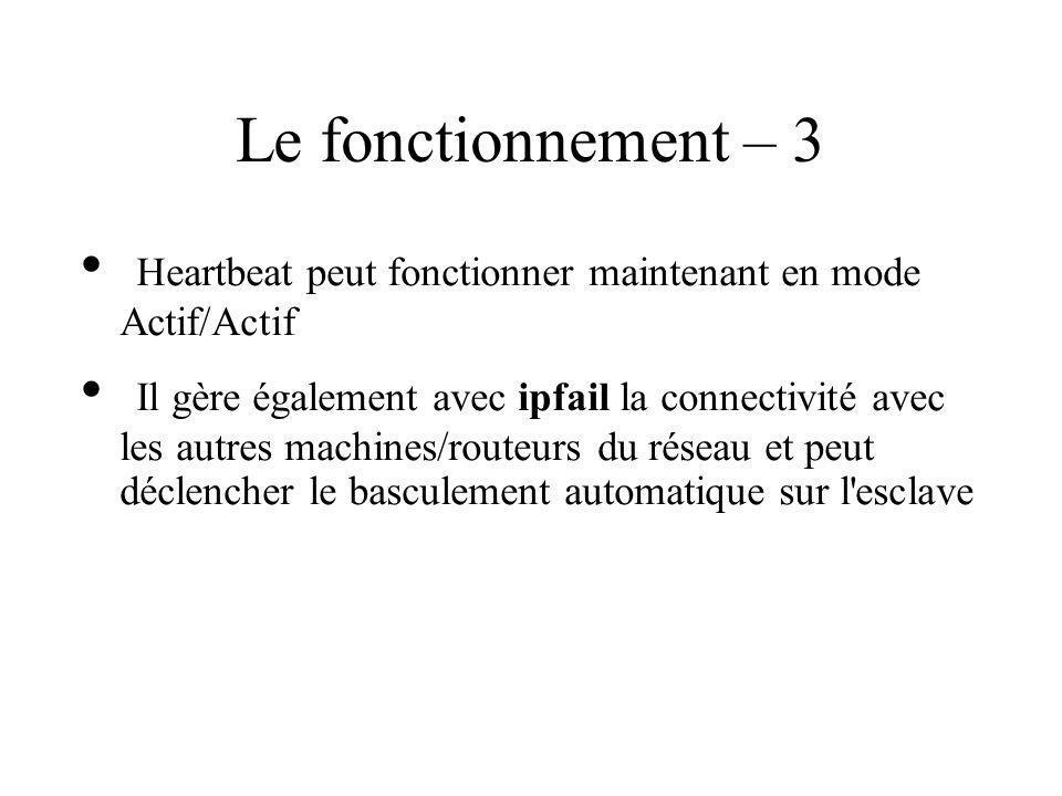 Le fonctionnement – 3 Heartbeat peut fonctionner maintenant en mode Actif/Actif Il gère également avec ipfail la connectivité avec les autres machines/routeurs du réseau et peut déclencher le basculement automatique sur l esclave