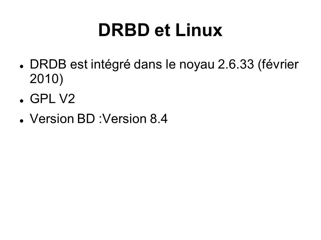 DRBD et Linux DRDB est intégré dans le noyau 2.6.33 (février 2010) GPL V2 Version BD :Version 8.4