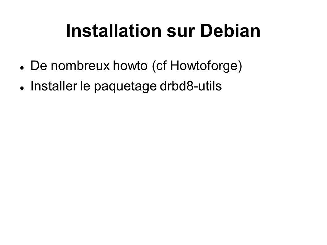 Installation sur Debian De nombreux howto (cf Howtoforge) Installer le paquetage drbd8-utils