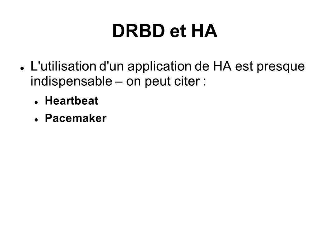 DRBD et HA L utilisation d un application de HA est presque indispensable – on peut citer : Heartbeat Pacemaker