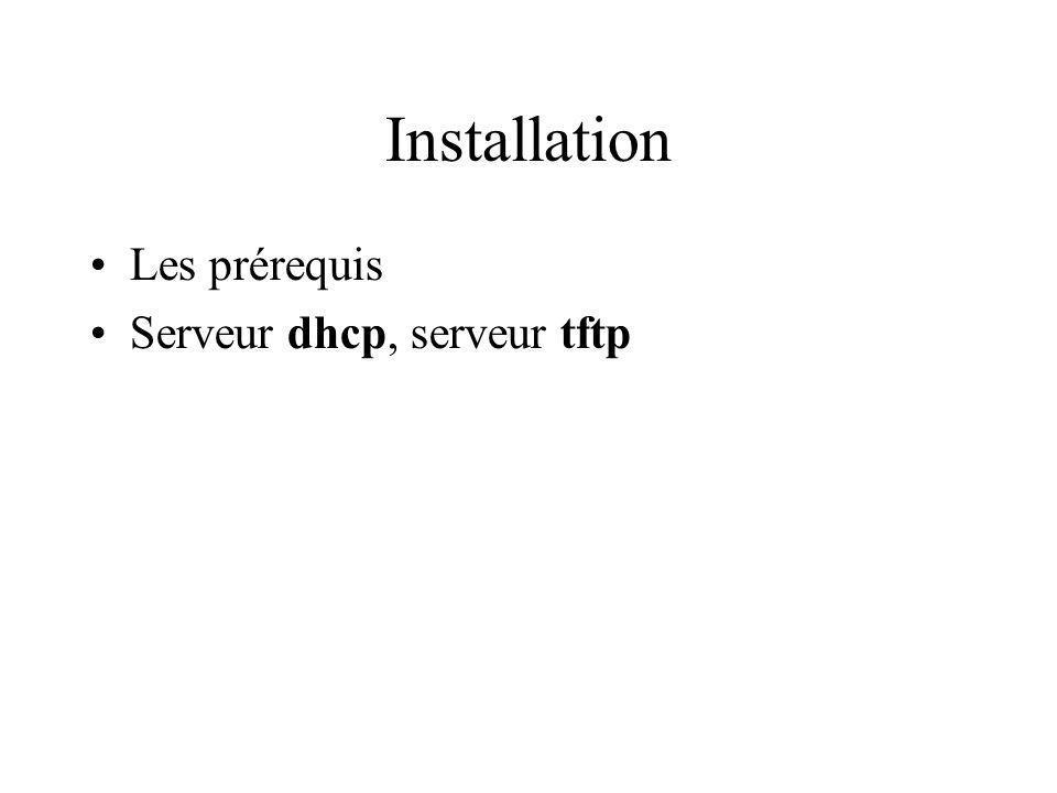 Installation Les prérequis Serveur dhcp, serveur tftp