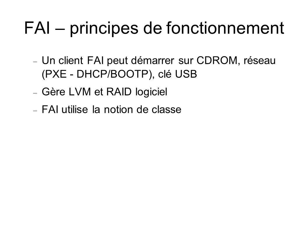 FAI – exemple de fichier de configuration Fichier /usr/local/share/fai/class/demohost # classes pour une hote Debian t # class for partitioning SMALL_IDE # needed for booting MBR GRUB # configure network and become a dhcp client NETWORK DHCPC DEMO # uncomment the next lines if you want to have a more software XSERVER