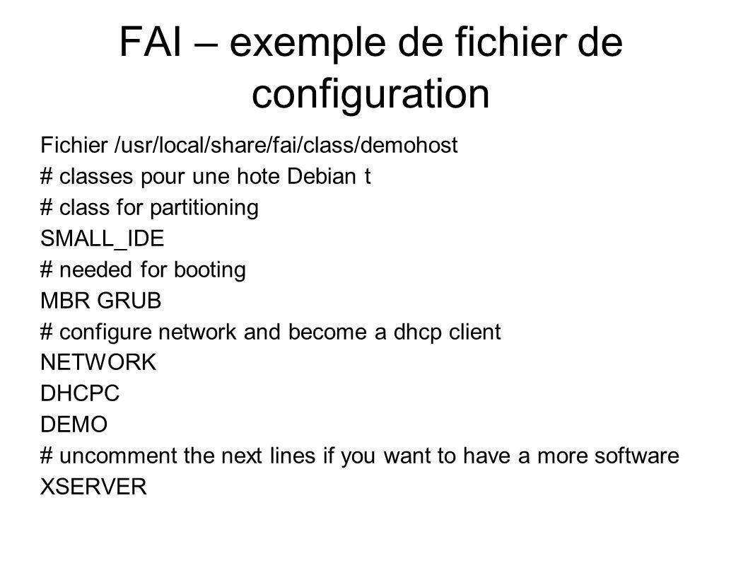 FAI – exemple de fichier de configuration Fichier /usr/local/share/fai/class/demohost # classes pour une hote Debian t # class for partitioning SMALL_