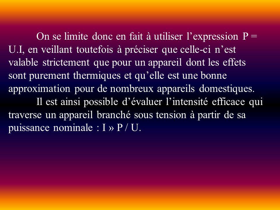 On se limite donc en fait à utiliser lexpression P = U.I, en veillant toutefois à préciser que celle-ci nest valable strictement que pour un appareil