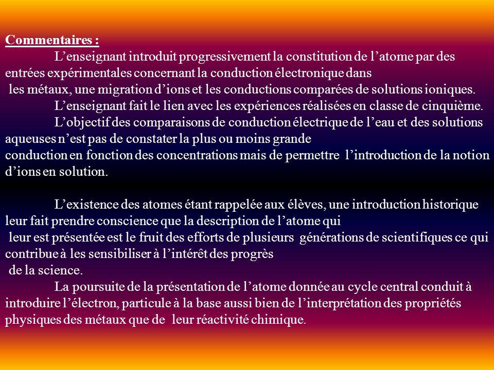 Commentaires : Lenseignant introduit progressivement la constitution de latome par des entrées expérimentales concernant la conduction électronique da