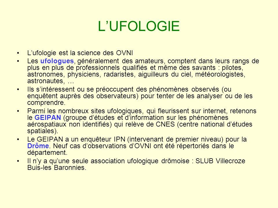 LUFOLOGIE Lufologie est la science des OVNI Les ufologues, généralement des amateurs, comptent dans leurs rangs de plus en plus de professionnels qual