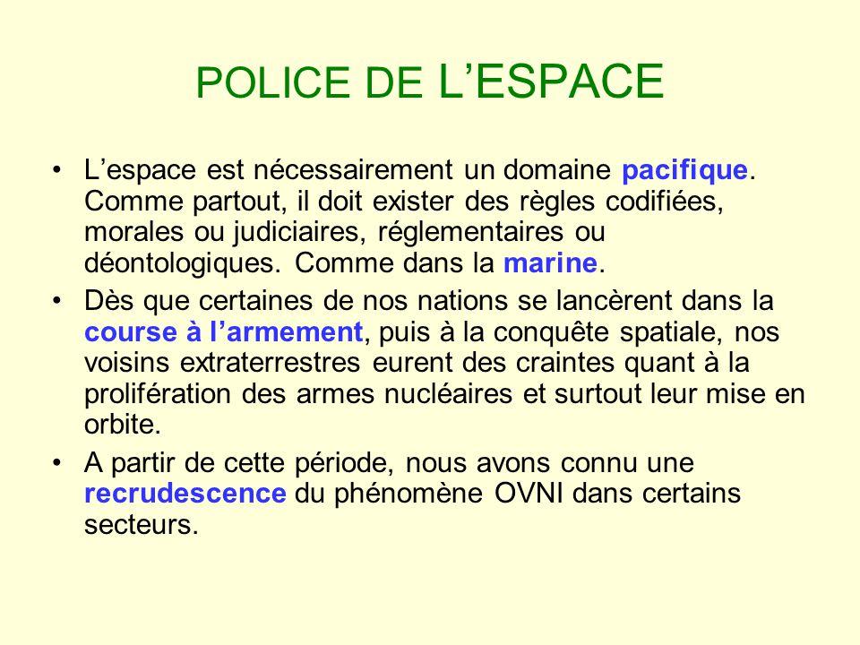 POLICE DE LESPACE Lespace est nécessairement un domaine pacifique. Comme partout, il doit exister des règles codifiées, morales ou judiciaires, réglem