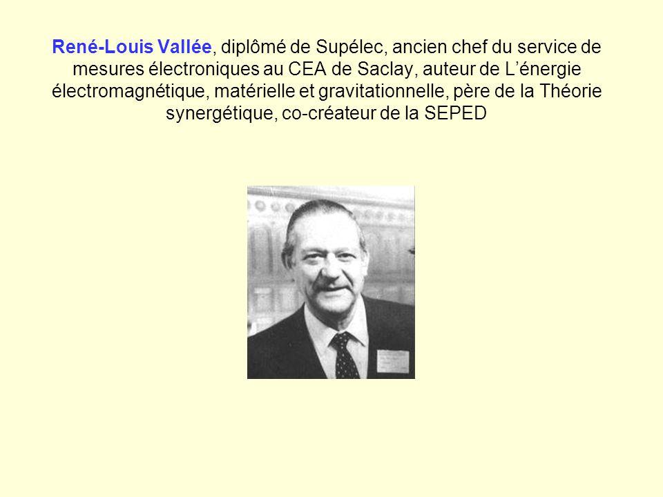 René-Louis Vallée, diplômé de Supélec, ancien chef du service de mesures électroniques au CEA de Saclay, auteur de Lénergie électromagnétique, matérie