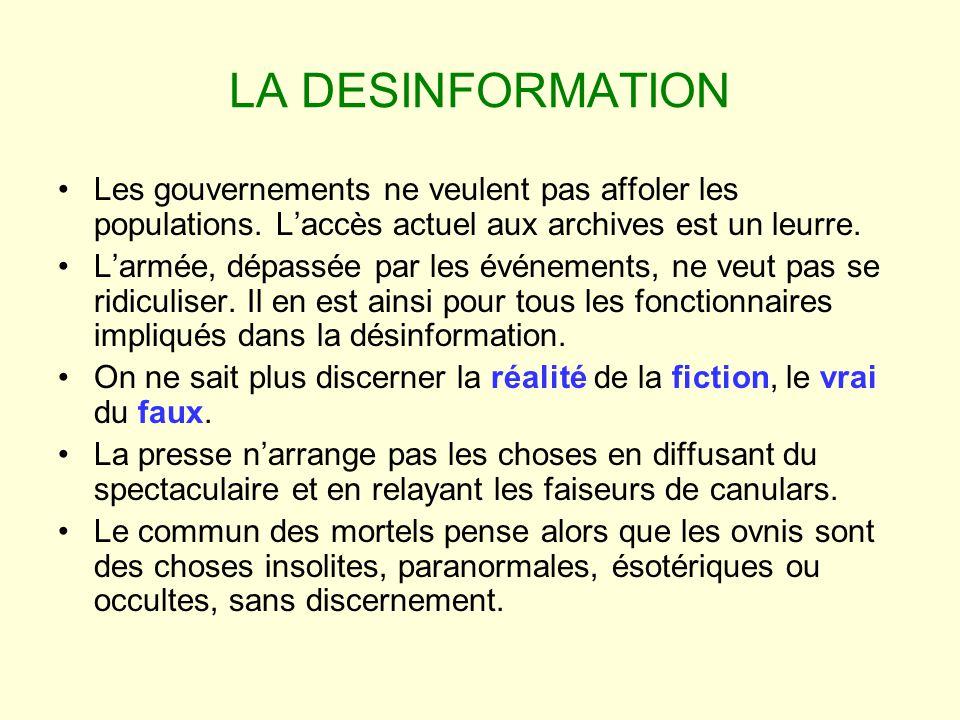 LA DESINFORMATION Les gouvernements ne veulent pas affoler les populations. Laccès actuel aux archives est un leurre. Larmée, dépassée par les événeme