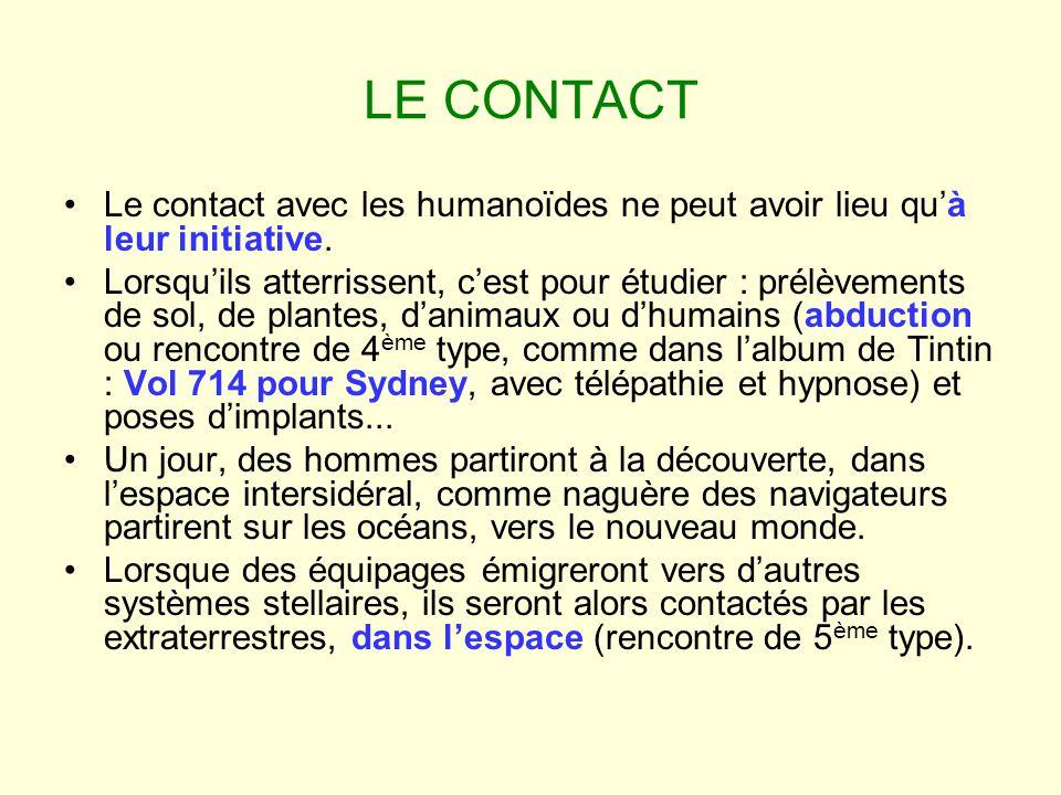 LE CONTACT Le contact avec les humanoïdes ne peut avoir lieu quà leur initiative. Lorsquils atterrissent, cest pour étudier : prélèvements de sol, de