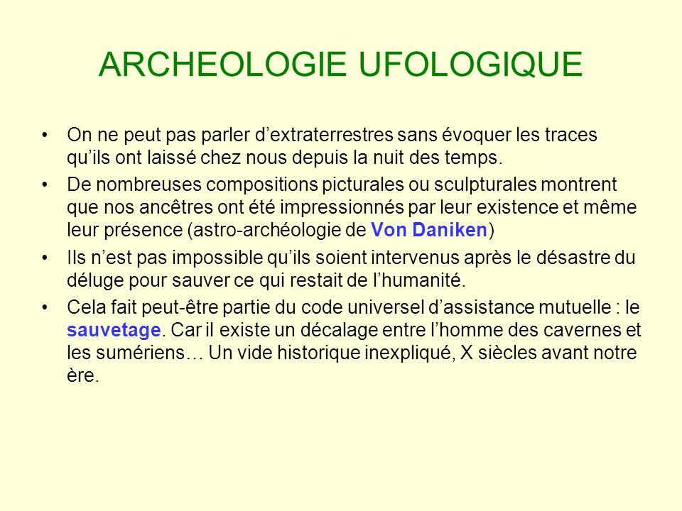 ARCHEOLOGIE UFOLOGIQUE On ne peut pas parler dextraterrestres sans évoquer les traces quils ont laissé chez nous depuis la nuit des temps. De nombreus