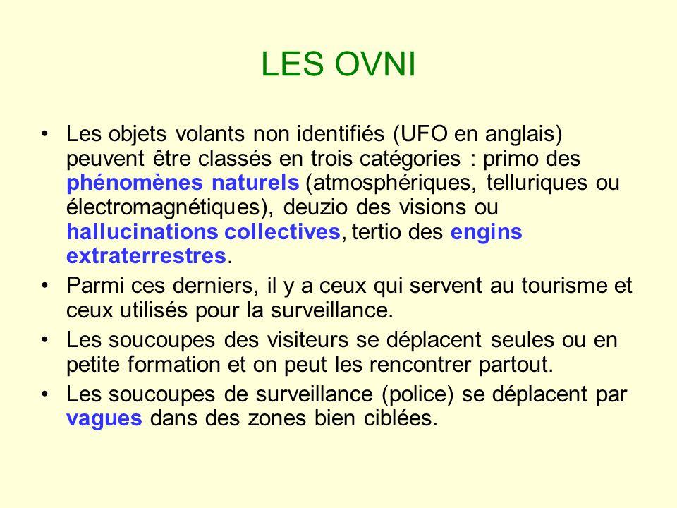 LES OVNI Les objets volants non identifiés (UFO en anglais) peuvent être classés en trois catégories : primo des phénomènes naturels (atmosphériques,