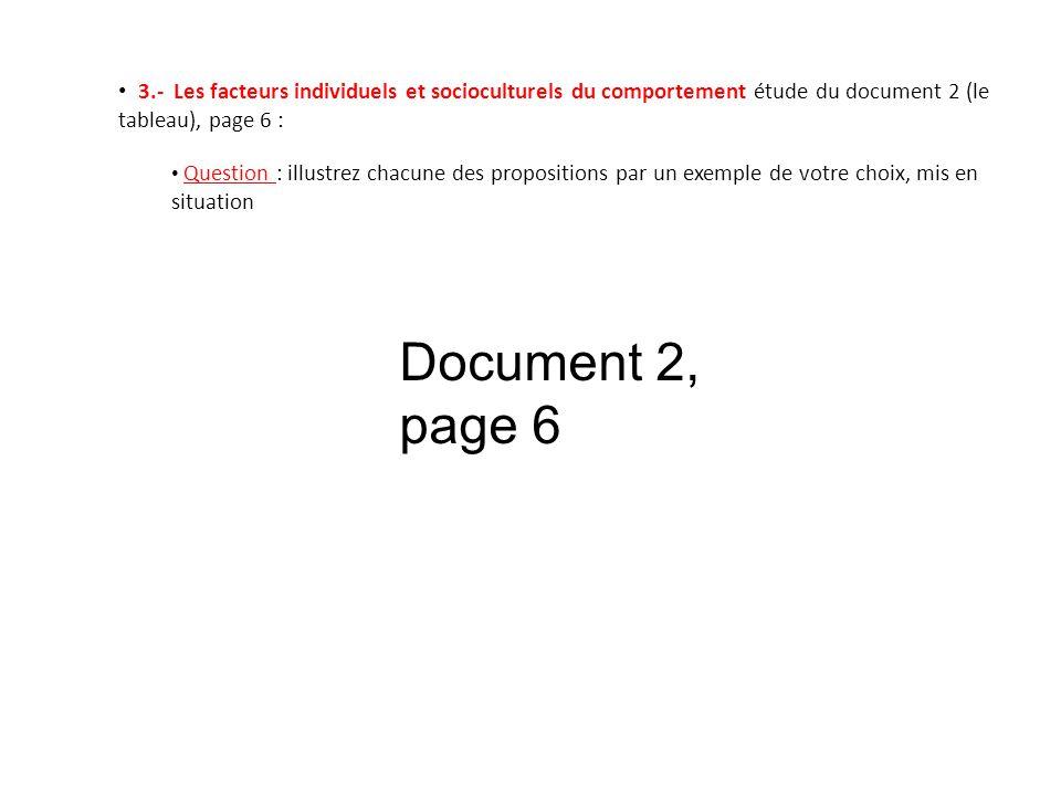 3.- Les facteurs individuels et socioculturels du comportement étude du document 2 (le tableau), page 6 : Question : illustrez chacune des proposition