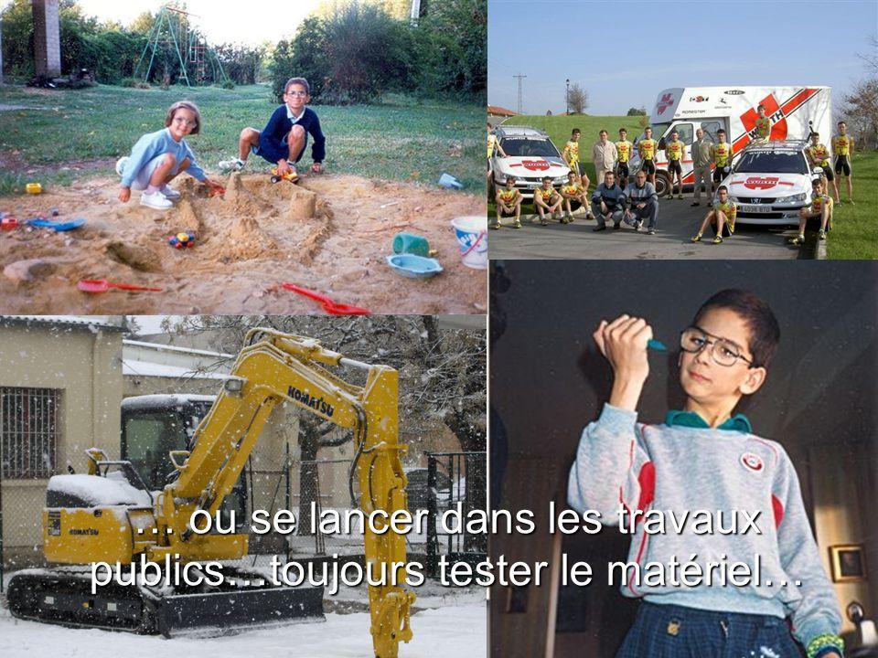 … ou se lancer dans les travaux publics…toujours tester le matériel…