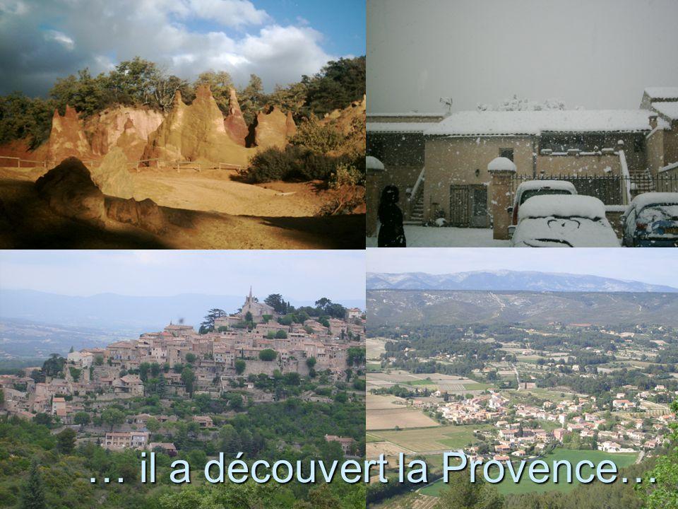 … il a découvert la Provence…