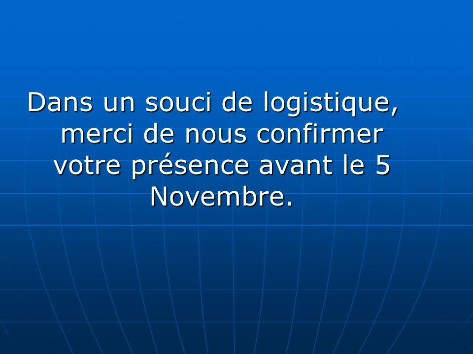 Dans un souci de logistique, merci de nous confirmer votre présence avant le 5 Novembre.