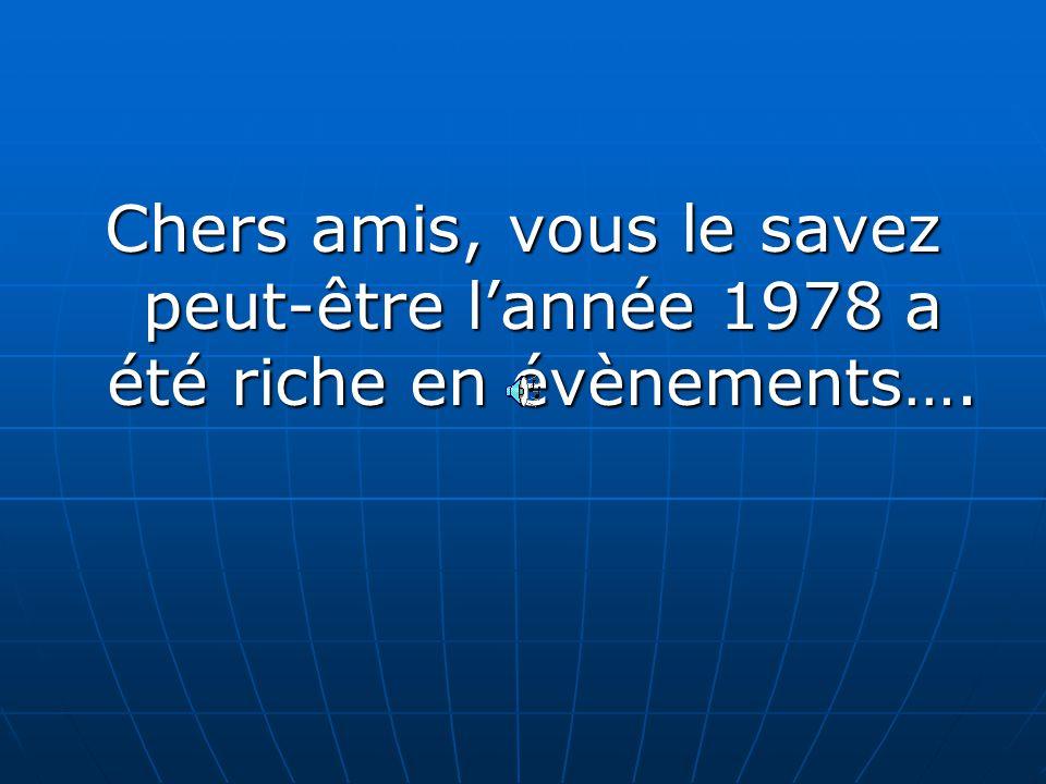 Chers amis, vous le savez peut-être lannée 1978 a été riche en évènements….