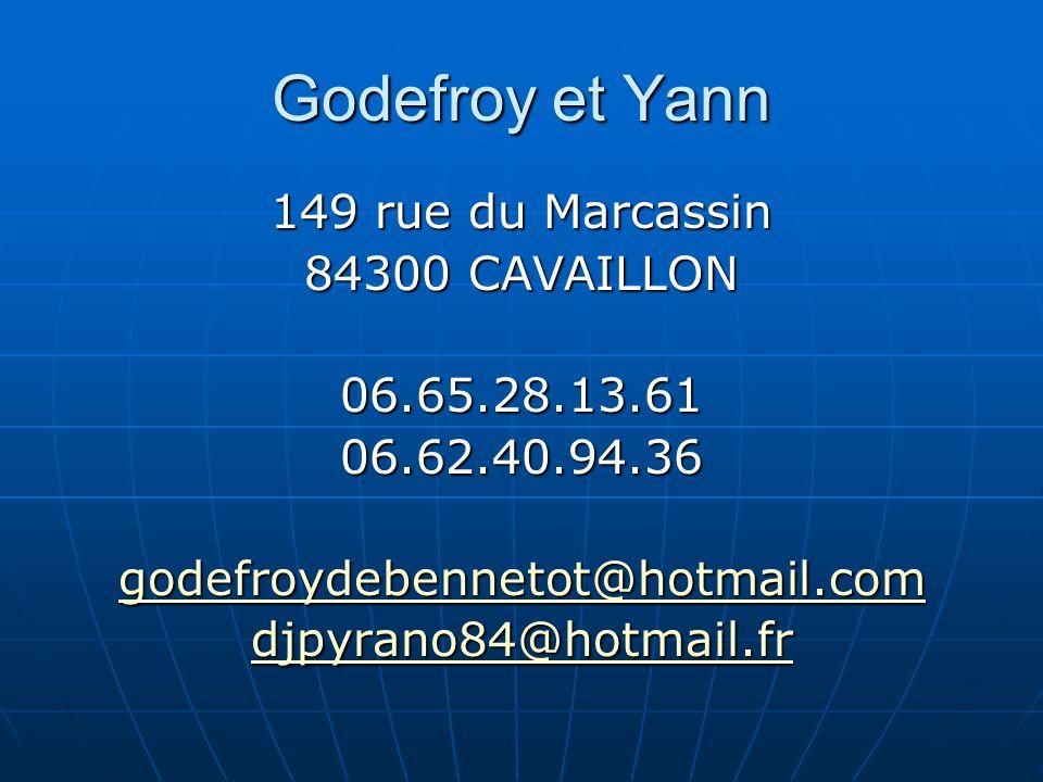 Godefroy et Yann 149 rue du Marcassin 84300 CAVAILLON 06.65.28.13.6106.62.40.94.36 godefroydebennetot@hotmail.com djpyrano84@hotmail.fr