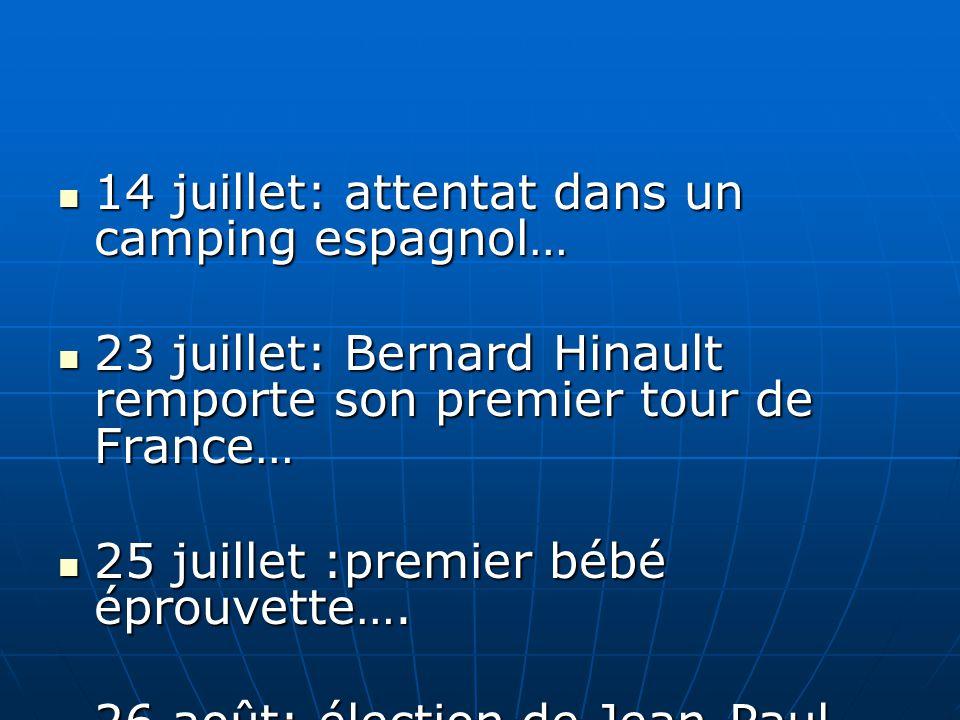 14 juillet: attentat dans un camping espagnol… 14 juillet: attentat dans un camping espagnol… 23 juillet: Bernard Hinault remporte son premier tour de