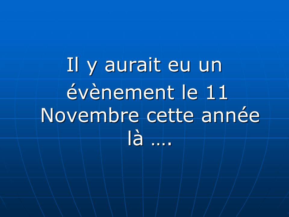 Il y aurait eu un évènement le 11 Novembre cette année là …. évènement le 11 Novembre cette année là ….