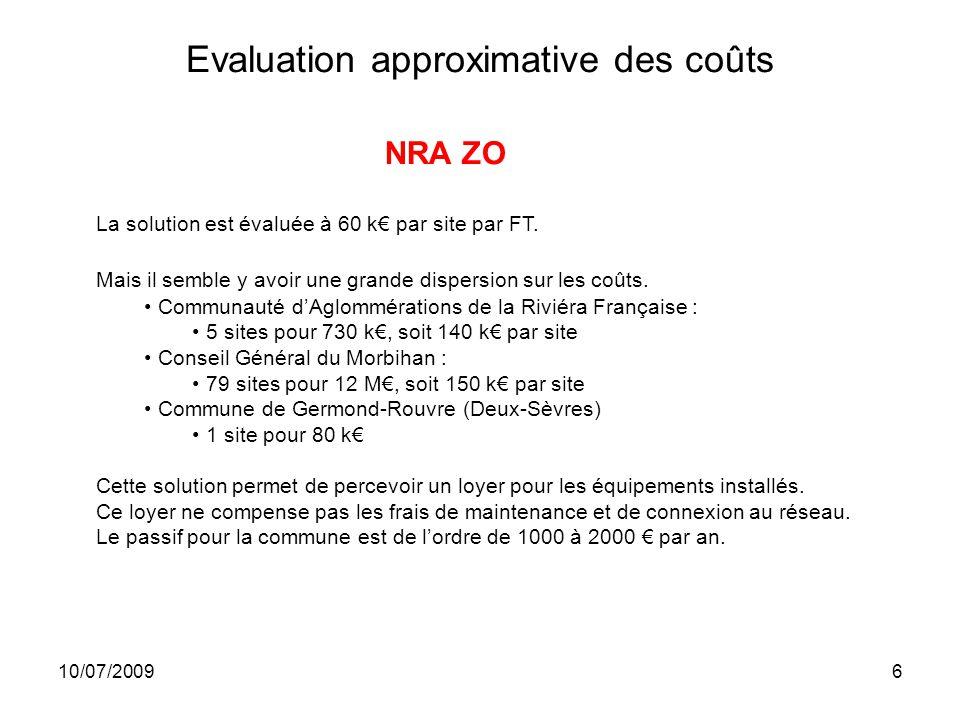 10/07/20096 Evaluation approximative des coûts NRA ZO La solution est évaluée à 60 k par site par FT.