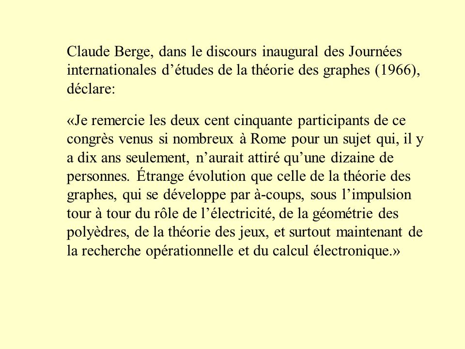 Claude Berge, dans le discours inaugural des Journées internationales détudes de la théorie des graphes (1966), déclare: «Je remercie les deux cent ci
