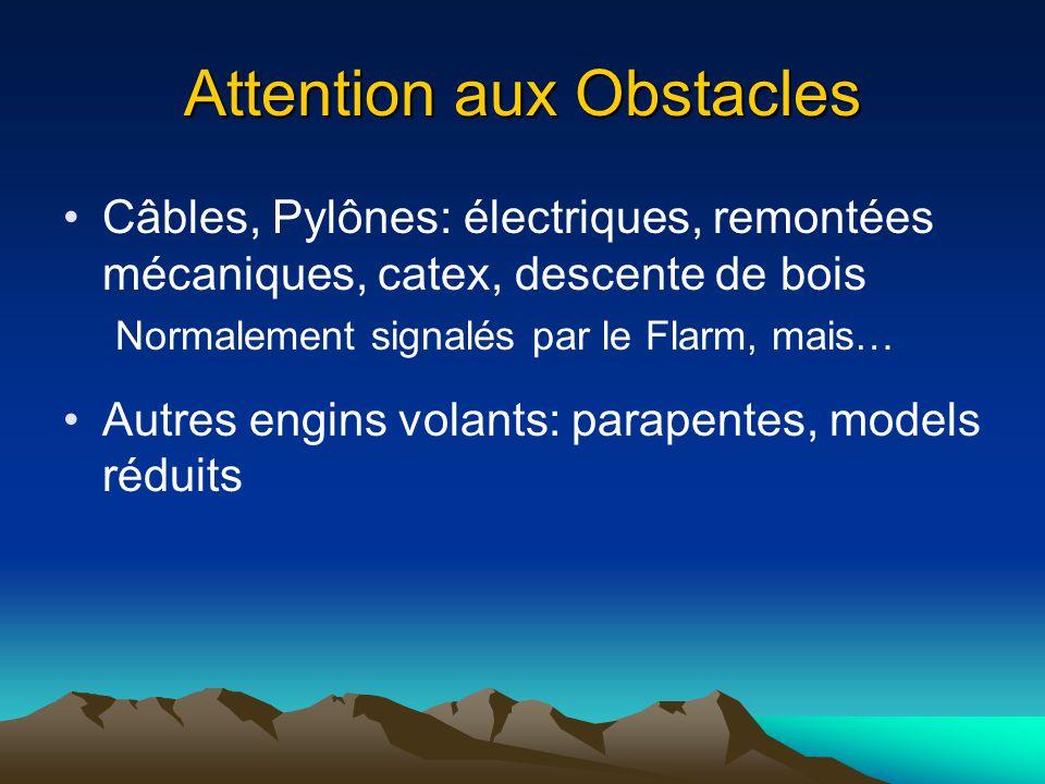 Attention aux Obstacles Câbles, Pylônes: électriques, remontées mécaniques, catex, descente de bois Normalement signalés par le Flarm, mais… Autres en