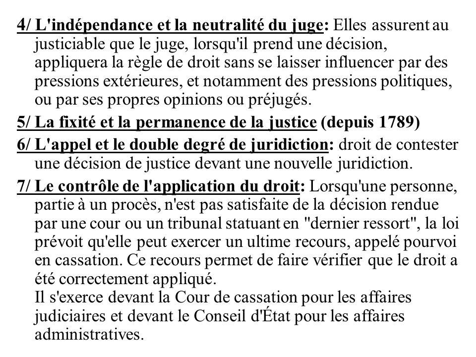 4 / L'indépendance et la neutralité du juge: Elles assurent au justiciable que le juge, lorsqu'il prend une décision, appliquera la règle de droit san