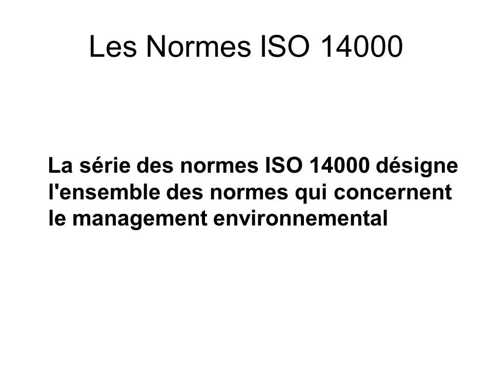 Les Normes ISO 14000 La série des normes ISO 14000 désigne l'ensemble des normes qui concernent le management environnemental