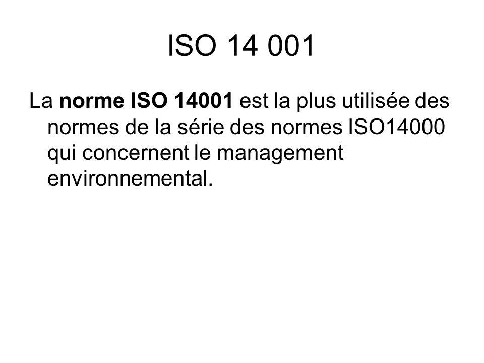 ISO 14 001 La norme ISO 14001 est la plus utilisée des normes de la série des normes ISO14000 qui concernent le management environnemental.