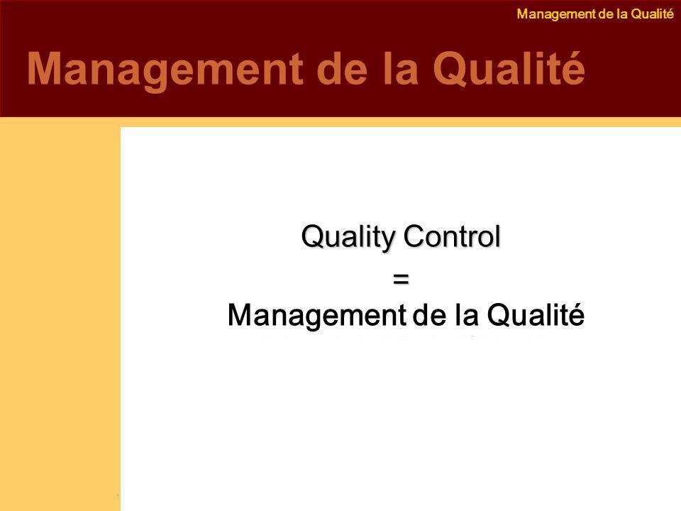 Management de la Qualité Emmanuel Delannoy e.delannoy@noolithic.com www.noolithic.com Management de la Qualité Quality Control = Contrôle de la Qualité Maîtrise de la Qualité Management de la Qualité