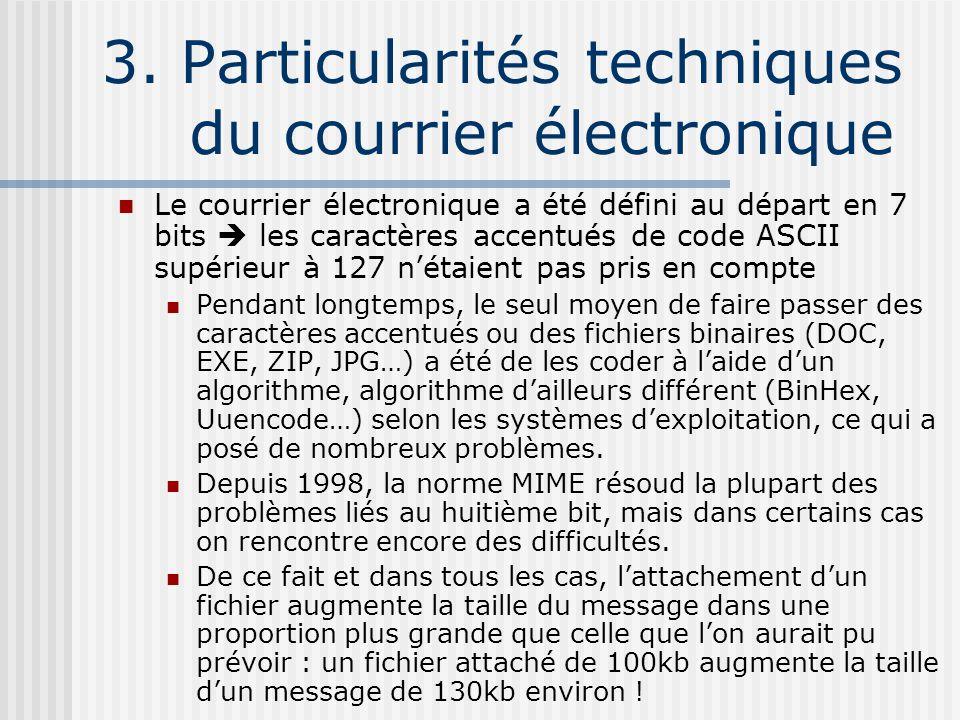 3. Particularités techniques du courrier électronique Le courrier électronique a été défini au départ en 7 bits les caractères accentués de code ASCII