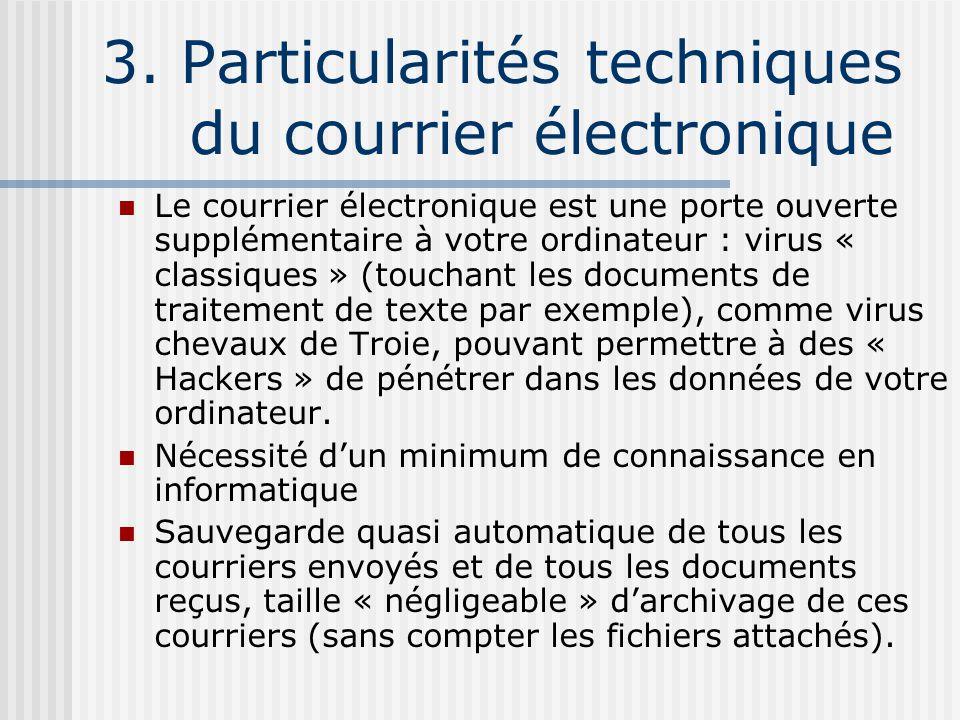 3. Particularités techniques du courrier électronique Le courrier électronique est une porte ouverte supplémentaire à votre ordinateur : virus « class