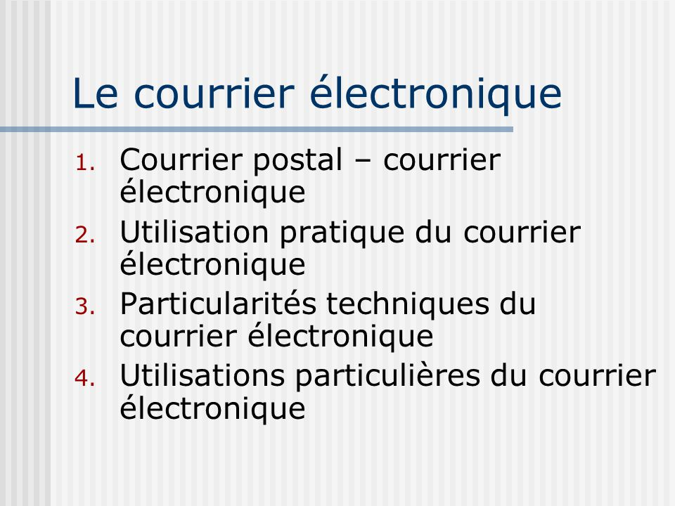 Le courrier électronique 1. Courrier postal – courrier électronique 2. Utilisation pratique du courrier électronique 3. Particularités techniques du c