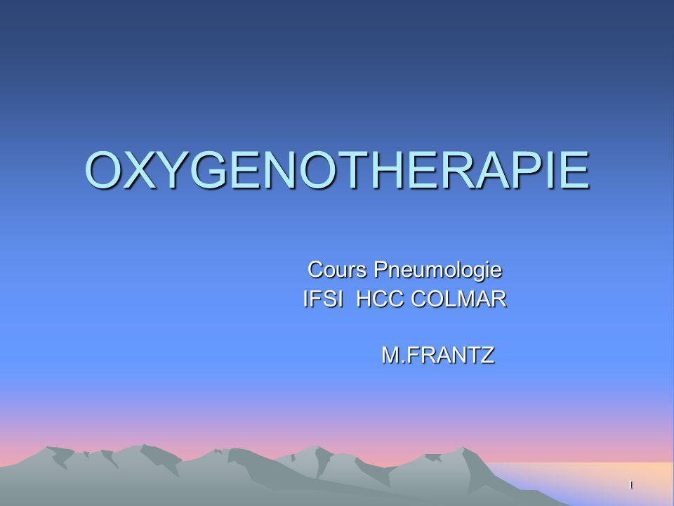 1 OXYGENOTHERAPIE Cours Pneumologie IFSI HCC COLMAR IFSI HCC COLMAR M.FRANTZ M.FRANTZ