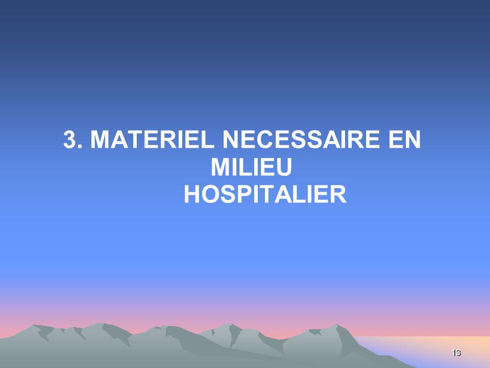 13 3. MATERIEL NECESSAIRE EN MILIEU HOSPITALIER