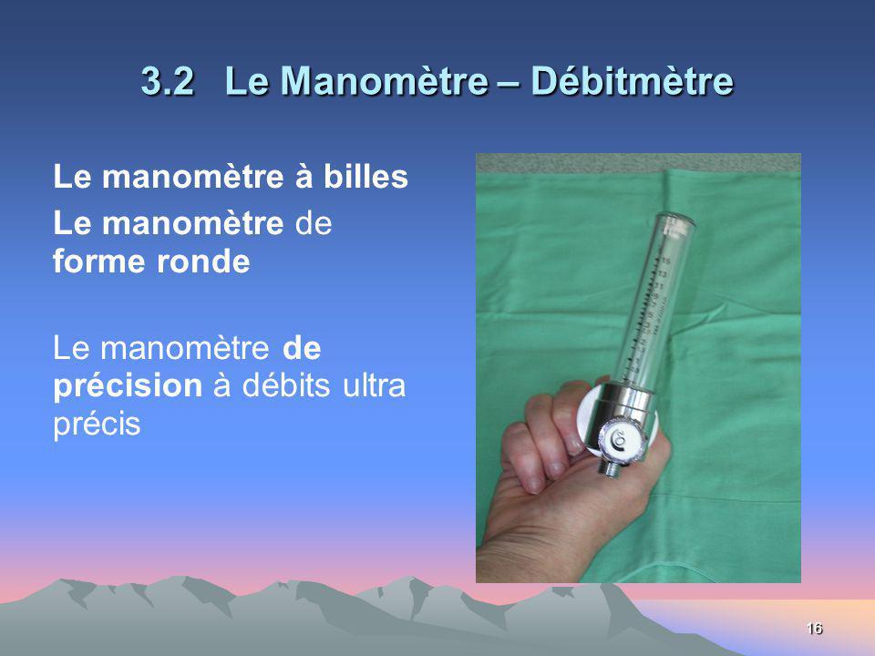 16 3.2 Le Manomètre – Débitmètre Le manomètre à billes Le manomètre de forme ronde Le manomètre de précision à débits ultra précis