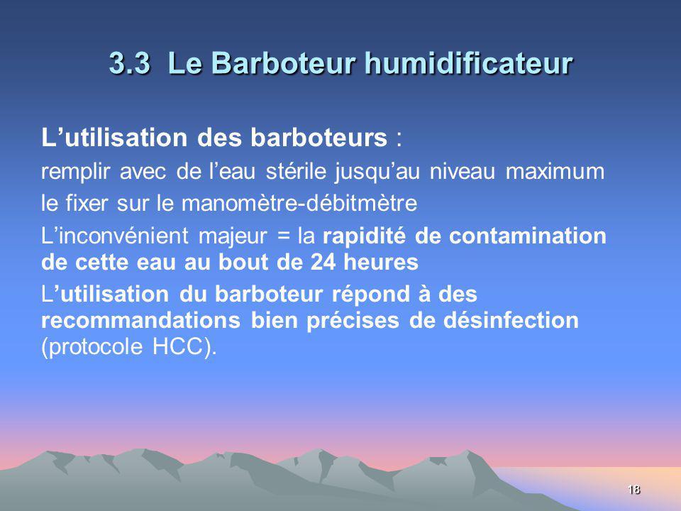 18 3.3 Le Barboteur humidificateur Lutilisation des barboteurs : remplir avec de leau stérile jusquau niveau maximum le fixer sur le manomètre-débitmè