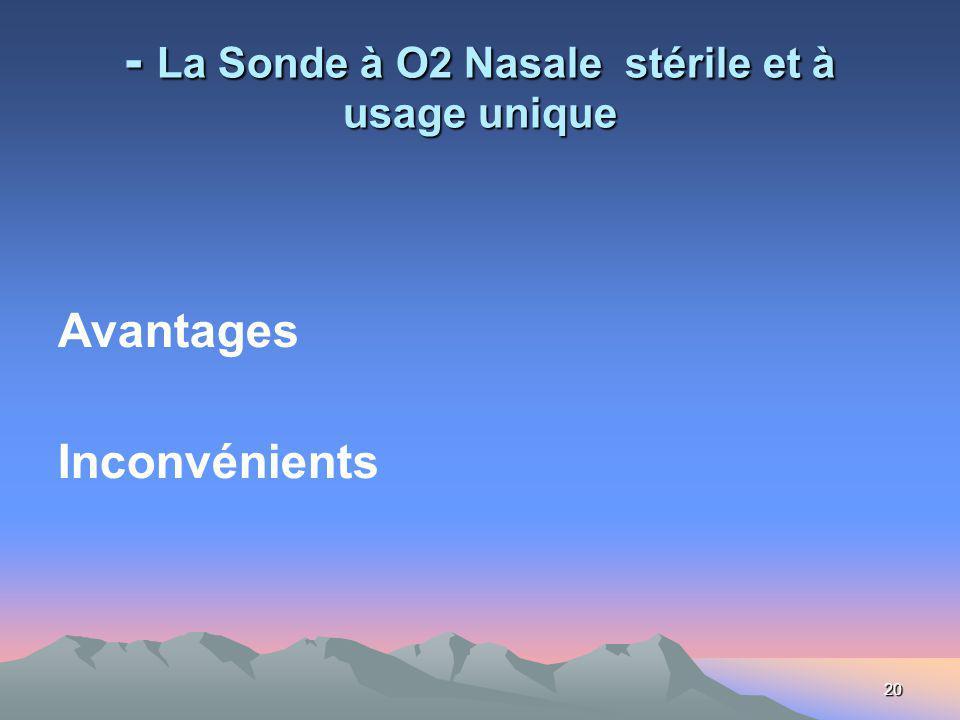 20 - La Sonde à O2 Nasale stérile et à usage unique Avantages Inconvénients