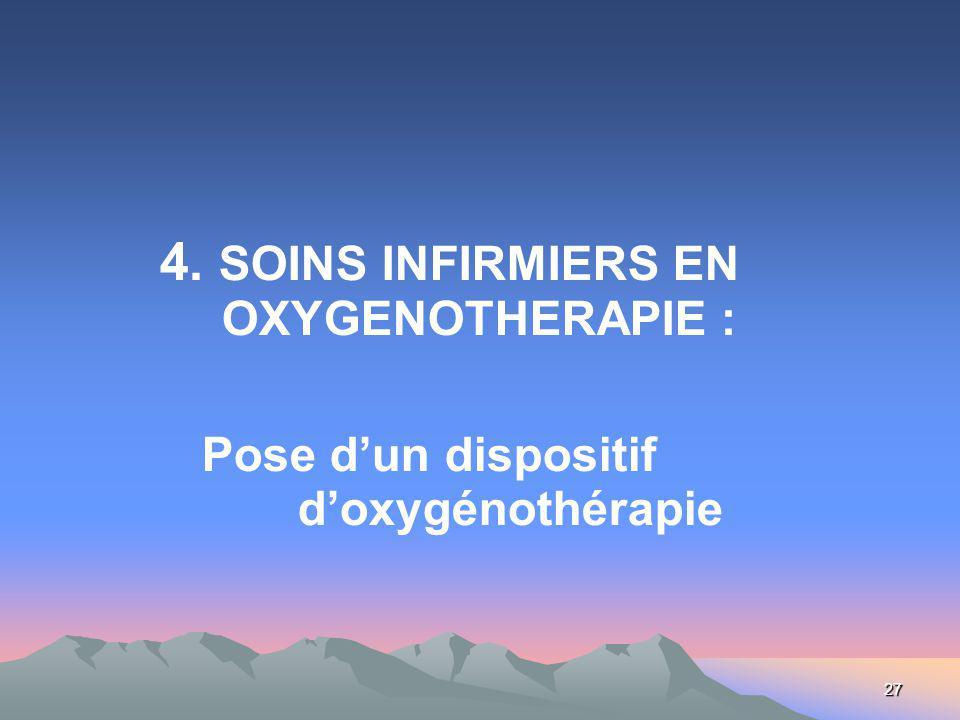 27 4. SOINS INFIRMIERS EN OXYGENOTHERAPIE : Pose dun dispositif doxygénothérapie