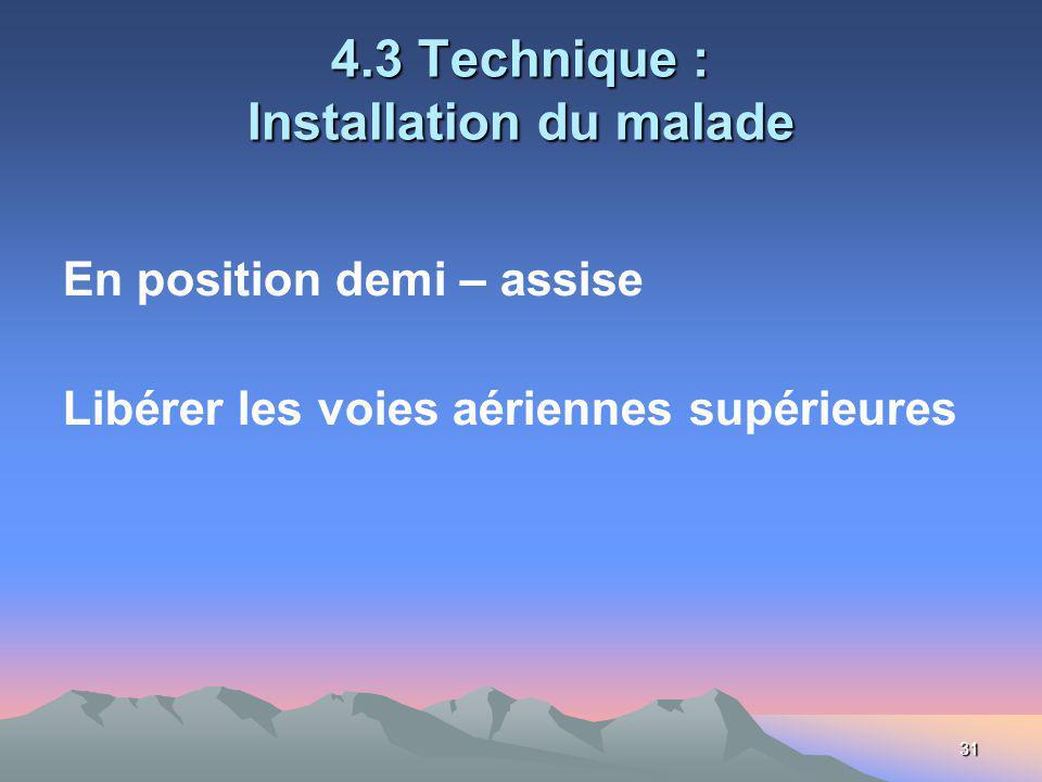31 4.3 Technique : Installation du malade En position demi – assise Libérer les voies aériennes supérieures
